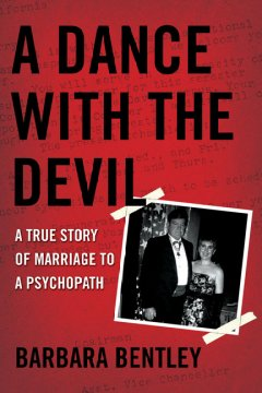 A dance with the devil : a true story of marriage to a psychopath cover image