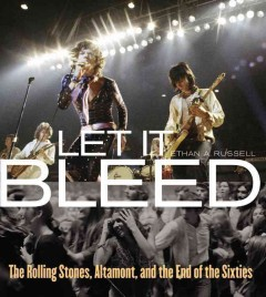 Let it bleed : the Rolling Stones, Altamont, and the end of the sixties cover image