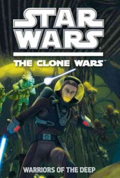 Star Wars, the Clone wars. Warriors of the deep cover image