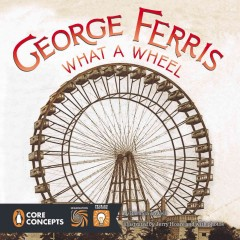 George Ferris, what a wheel! cover image