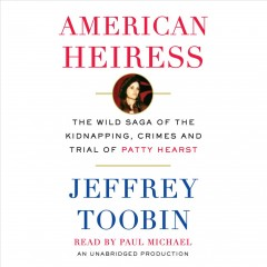 American heiress the wild saga of the kidnapping, crimes and trial of Patty Hearst cover image