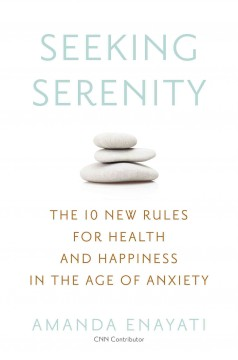 Seeking serenity : the 10 new rules for health and happiness in the age of anxiety cover image