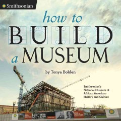 How to build a museum : Smithsonian's National Museum of African American History and Culture cover image