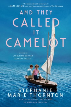 And they called it Camelot : a novel of Jacqueline Bouvier Kennedy Onassis cover image