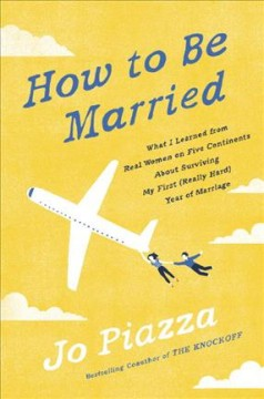 How to be married : what I learned from real women on five continents about surviving my first (really hard) year of marriage cover image