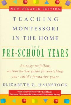 Teaching Montessori in the home : the pre-school years cover image