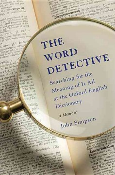 The word detective : searching for the meaning of it all at the Oxford English Dictionary : a memoir cover image