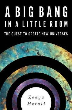 A big bang in a little room : the quest to create new universes cover image