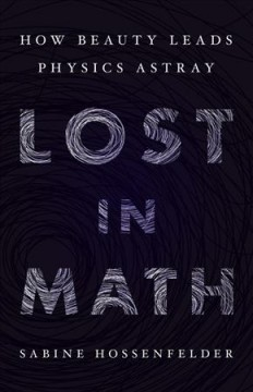 Lost in math : how beauty leads physics astray cover image