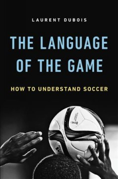 The language of the game : how to understand soccer cover image