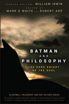 Batman and philosophy : the dark knight of the soul cover image