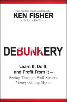 Debunkery : learn it, do it, and profit from it-- seeing through Wall Street's money-killing myths cover image