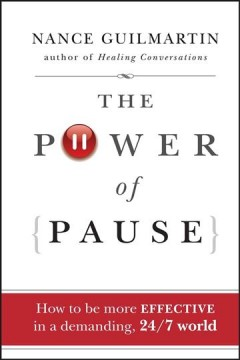 The power of pause : how to be more effective in a demanding, 24/7 world cover image