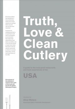 Truth, love & clean cutlery : a guide to the truly good restaurants and food experiences of the USA cover image