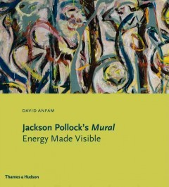 Jackson Pollock's Mural : energy made visible cover image