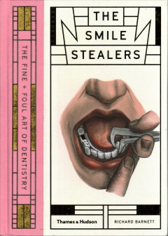 The smile stealers : the fine + foul art of dentistry cover image