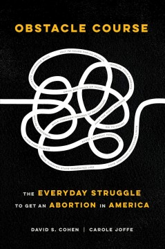 Obstacle course : the everyday struggle to get an abortion in America cover image