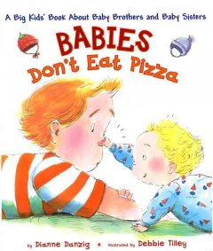 Babies don't eat pizza : the big kids' book about baby brothers and baby sisters cover image