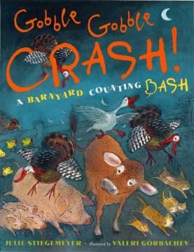 Gobble gobble crash! : a barnyard counting bash cover image