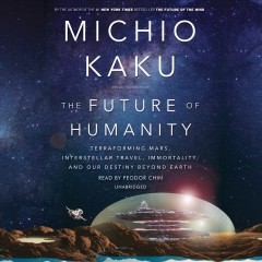 The future of humanity terraforming Mars, interstellar travel, immortality, and our destiny beyond Earth cover image