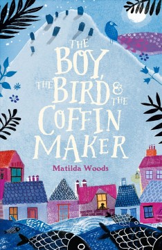 The boy, the bird, and the coffin maker cover image