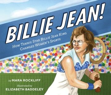 Billie Jean! : how tennis star Billie Jean King changed women's sports cover image