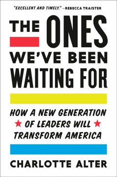The ones we've been waiting for : how a new generation of leaders will transform America cover image