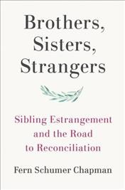 Brothers, Sisters, Strangers : Sibling Estrangement and the Road to Reconciliation cover image