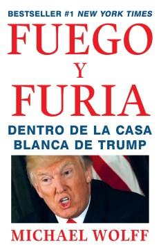 Fuego y furia : dentro de la Casa Blanca de Trump cover image