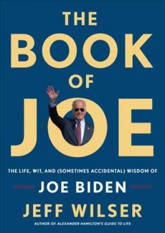 The Book of Joe : the life, wit, and sometimes accidental wisdom of Joe Biden cover image