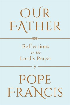 Our father : reflections on the Lord's Prayer : a conversation with Marco Pozza cover image