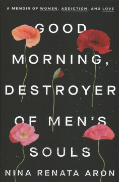 Good morning, destroyer of men's souls : a memoir of women, addiction, and love cover image