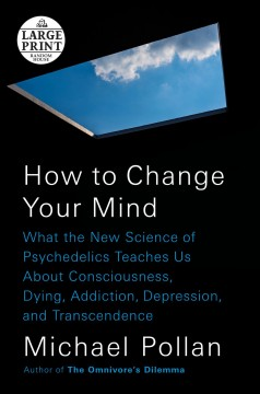 How to change your mind what the new science of psychedelics teaches us about consciousness, dying, addiction, depression, and transcendence cover image