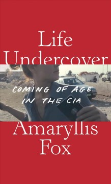 Life undercover coming of age in the CIA cover image