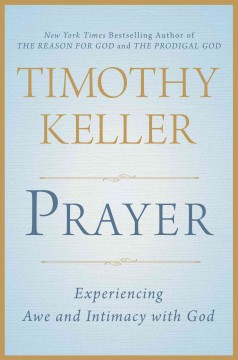 Prayer : experiencing awe and intimacy with God cover image