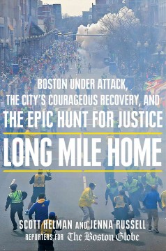 Long mile home : Boston under attack, the city's courageous recovery, and the epic hunt for justice cover image