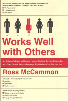 Works well with others : an outsider's guide to shaking hands, shutting up, handling jerks, and other crucial skills in business that no one ever teaches you cover image