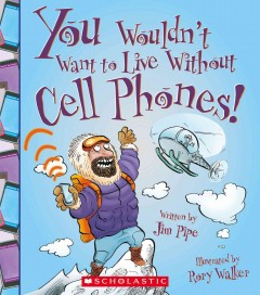 You wouldn't want to live without cell phones! cover image