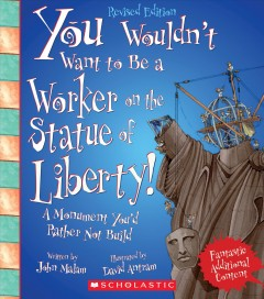 You wouldn't want to be a worker on the Statue of Liberty! : a monument you'd rather not build cover image