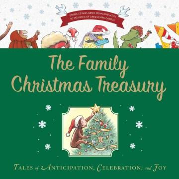 The family Christmas treasury : tales of anticipation, celebration, and joy cover image