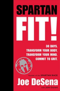 Spartan fit! : 30 days. Transform your mind. Transform your body. Commit to grit. cover image