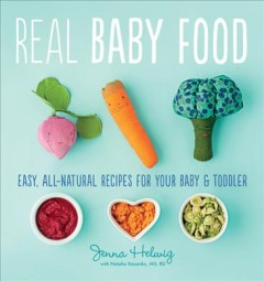 Real baby food : easy, all-natural recipes for your baby & toddler cover image