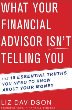 What your financial advisor isn't telling you the 10 essential truths you need to know about your money cover image