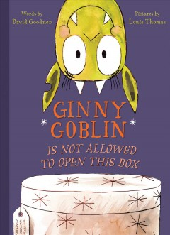 Ginny Goblin is not allowed to open this box cover image