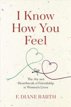 I know how you feel : the joy and heartbreak of friendship in women's lives cover image