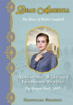Across the wide and lonesome prairie : the diary of Hattie Campbell cover image
