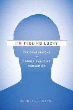 I'm feeling lucky : the confessions of Google employee number 59 cover image