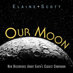 Our moon : new discoveries about Earth's closest companion cover image