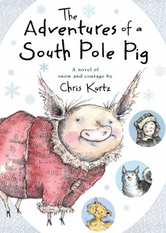 The adventures of a south pole pig a novel of snow and courage cover image