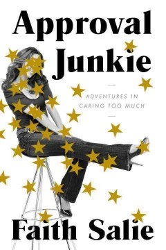 Approval junkie : adventures in caring too much cover image